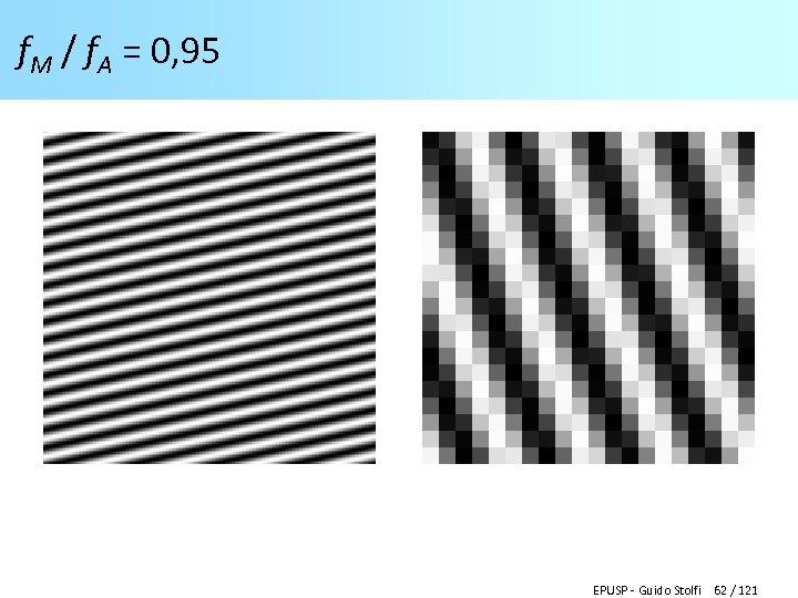f. M / f. A = 0, 95 EPUSP - Guido Stolfi 62 /