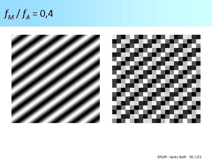 f. M / f. A = 0, 4 EPUSP - Guido Stolfi 65 /