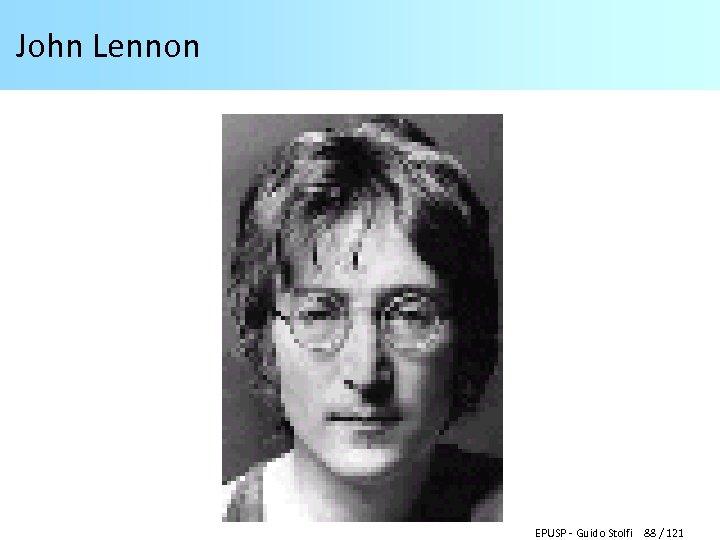 John Lennon EPUSP - Guido Stolfi 88 / 121