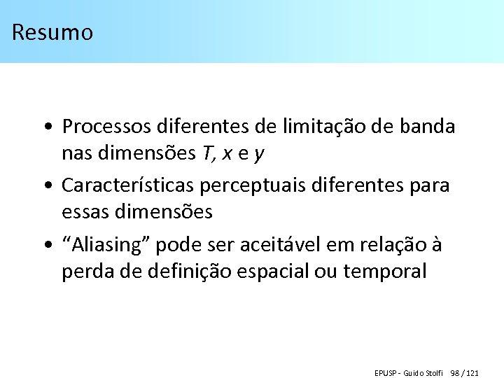 Resumo • Processos diferentes de limitação de banda nas dimensões T, x e y