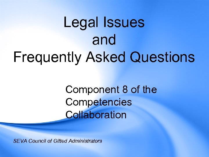 Legal Issues and Frequently Asked Questions Component 8 of the Competencies Collaboration SEVA Council
