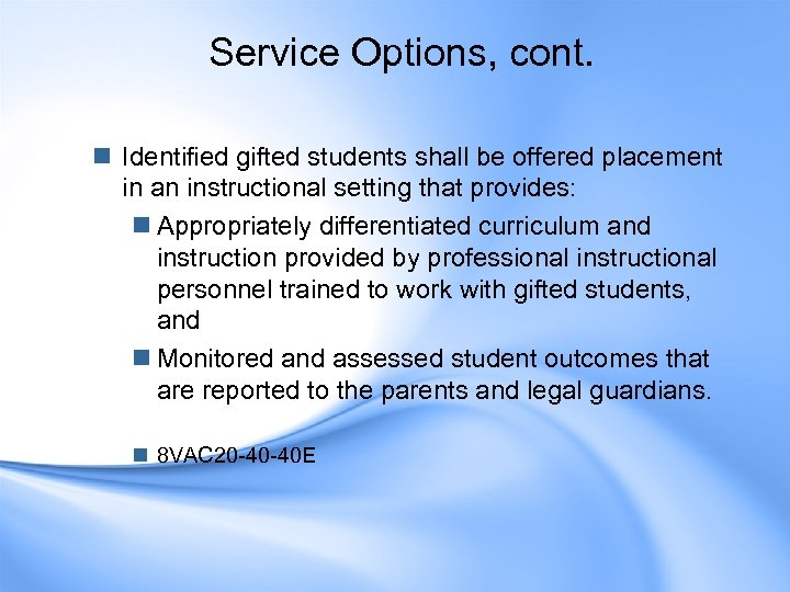 Service Options, cont. n Identified gifted students shall be offered placement in an instructional