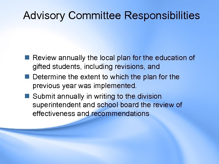 Advisory Committee Responsibilities n Review annually the local plan for the education of gifted