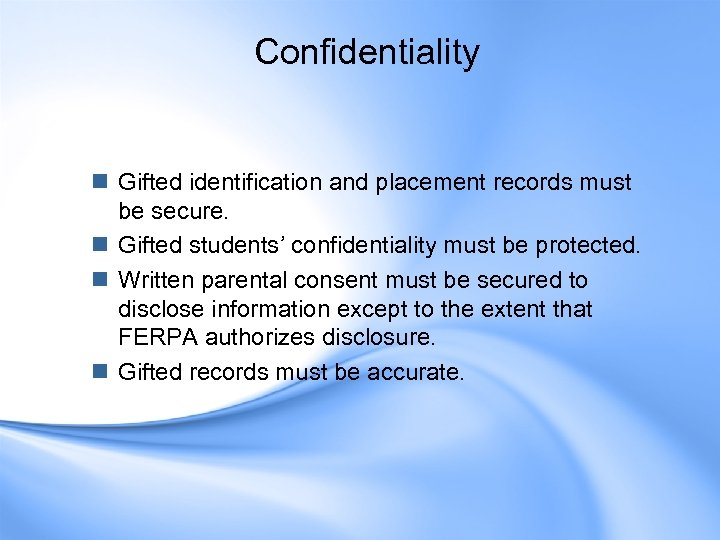 Confidentiality n Gifted identification and placement records must be secure. n Gifted students' confidentiality