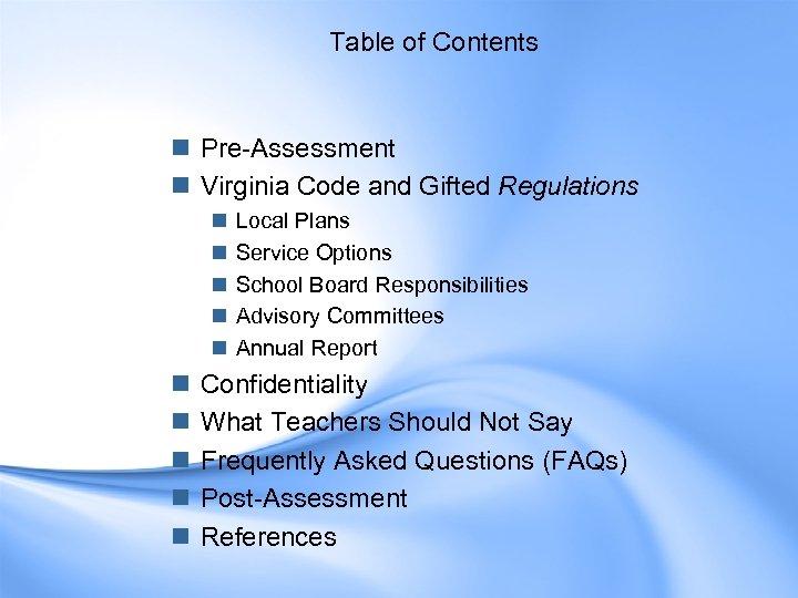 Table of Contents n Pre-Assessment n Virginia Code and Gifted Regulations n n n
