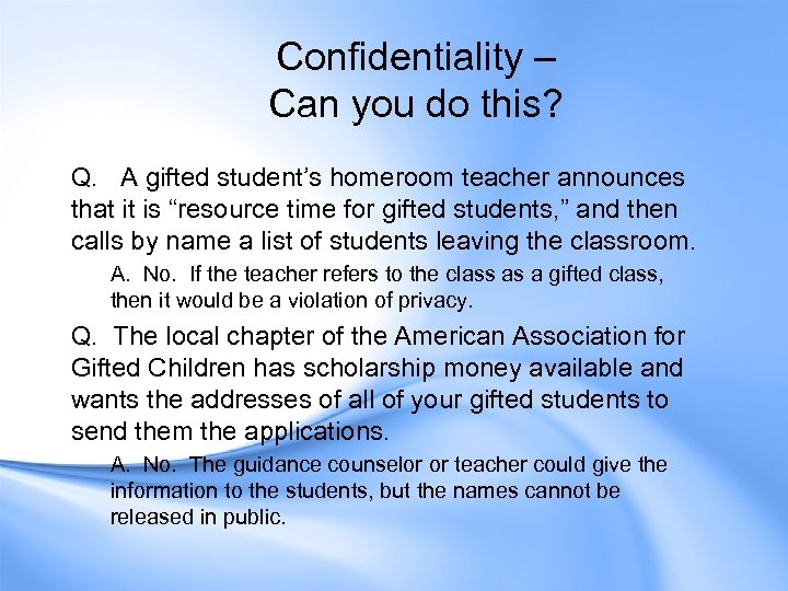 Confidentiality – Can you do this? Q. A gifted student's homeroom teacher announces that