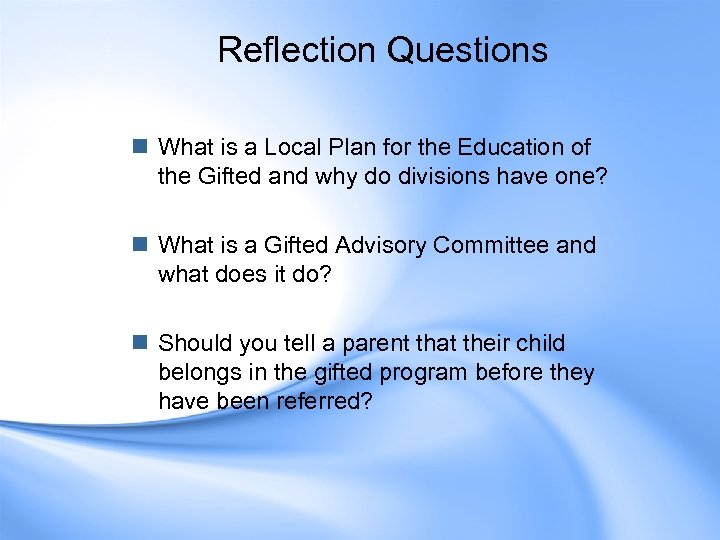 Reflection Questions n What is a Local Plan for the Education of the Gifted