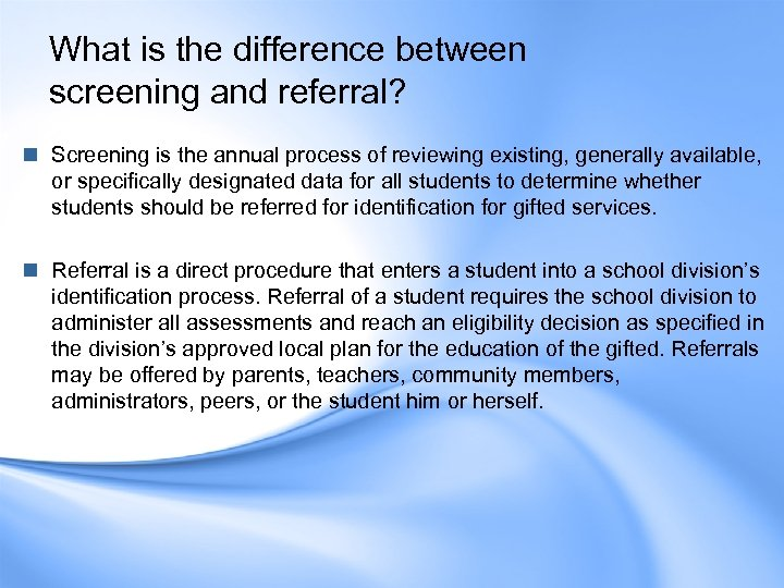 What is the difference between screening and referral? n Screening is the annual process