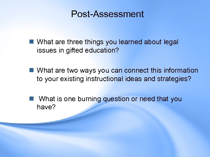 Post-Assessment n What are three things you learned about legal issues in gifted education?