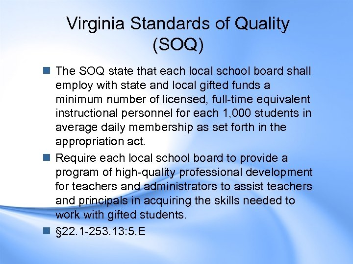 Virginia Standards of Quality (SOQ) n The SOQ state that each local school board