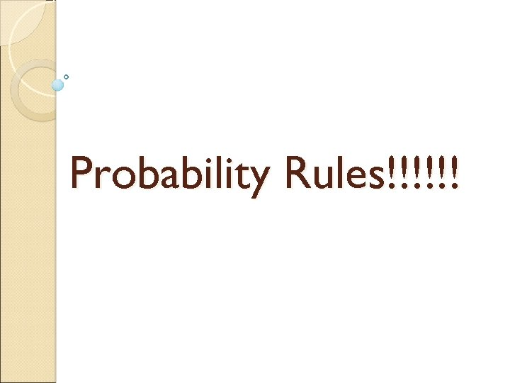 Probability Rules!!!!!!