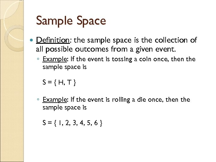 Sample Space Definition: the sample space is the collection of all possible outcomes from