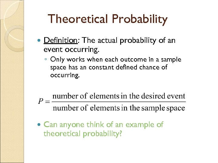 Theoretical Probability Definition: The actual probability of an event occurring. ◦ Only works when