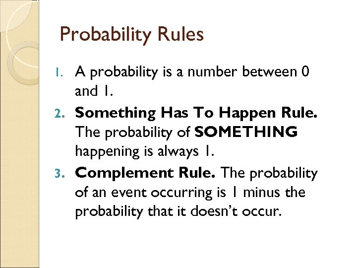 Probability Rules A probability is a number between 0 and 1. 2. Something Has