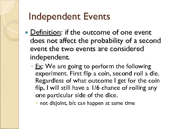 Independent Events Definition: if the outcome of one event does not affect the probability