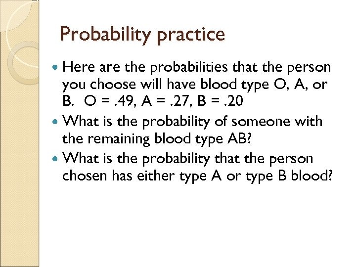 Probability practice Here are the probabilities that the person you choose will have blood