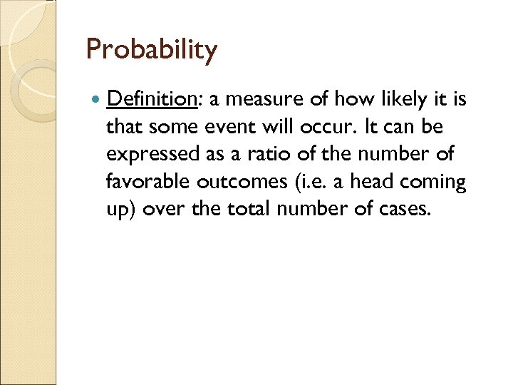 Probability Definition: a measure of how likely it is that some event will occur.