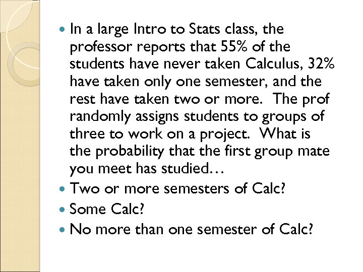 In a large Intro to Stats class, the professor reports that 55% of