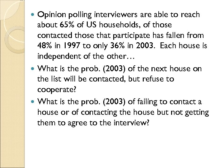 Opinion polling interviewers are able to reach about 65% of US households, of those