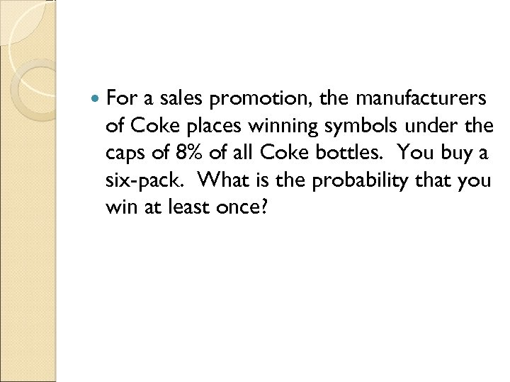 For a sales promotion, the manufacturers of Coke places winning symbols under the