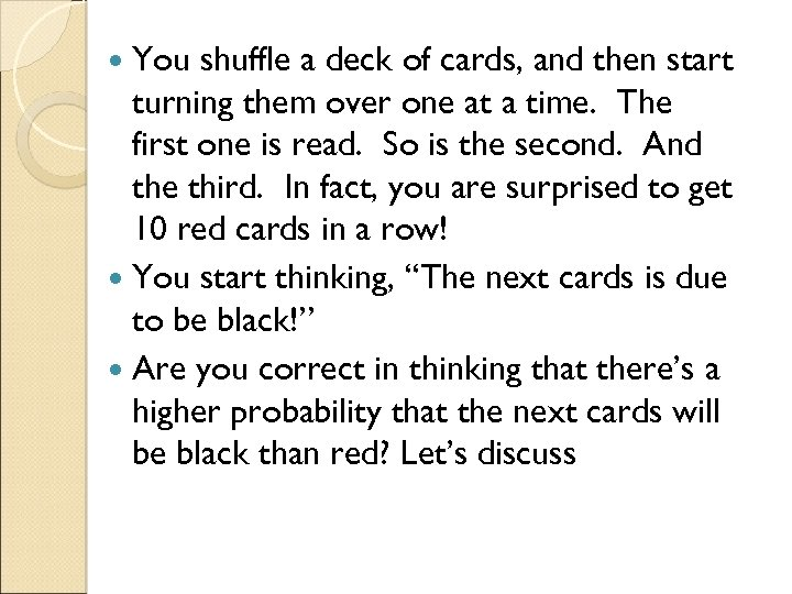 You shuffle a deck of cards, and then start turning them over one