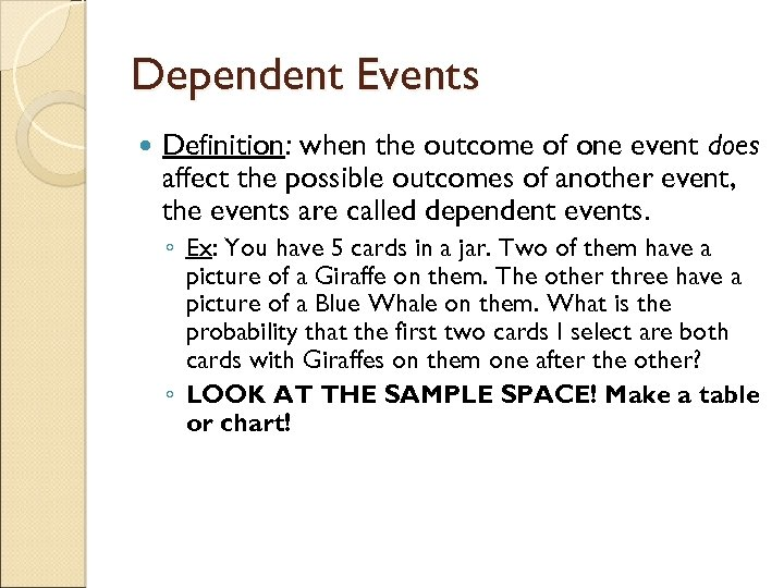 Dependent Events Definition: when the outcome of one event does affect the possible outcomes