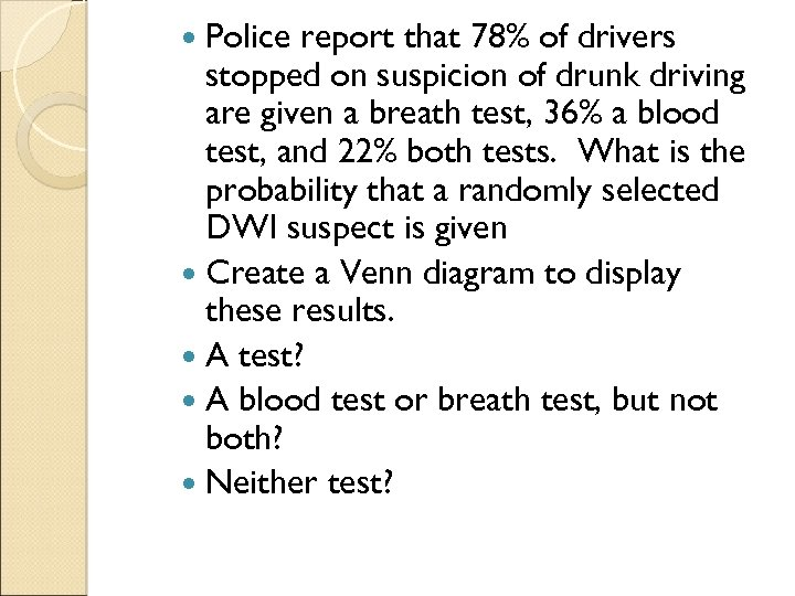 Police report that 78% of drivers stopped on suspicion of drunk driving are