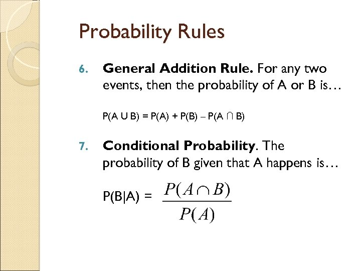 Probability Rules 6. General Addition Rule. For any two events, then the probability of