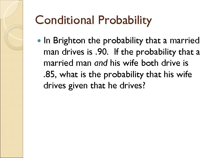 Conditional Probability In Brighton the probability that a married man drives is. 90. If