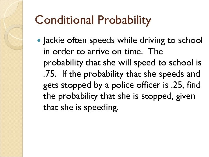 Conditional Probability Jackie often speeds while driving to school in order to arrive on