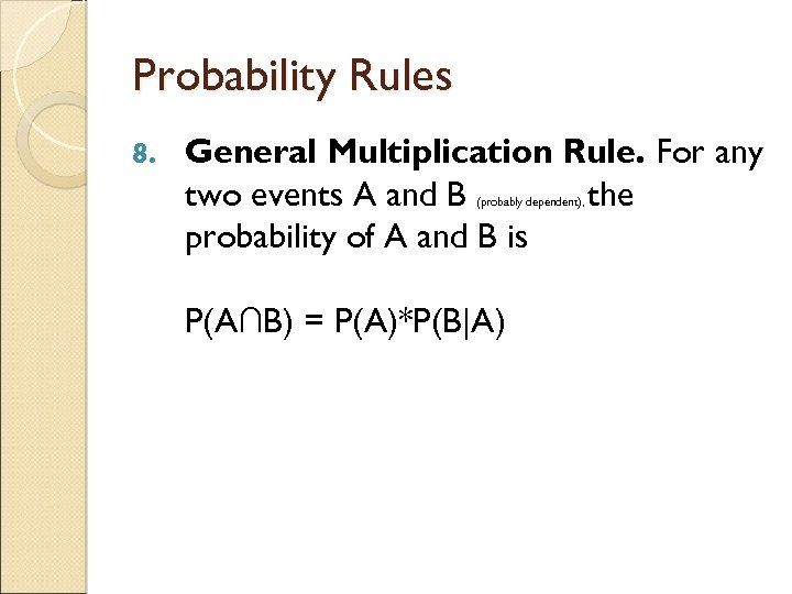 Probability Rules 8. General Multiplication Rule. For any two events A and B the