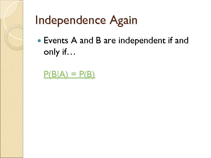 Independence Again Events A and B are independent if and only if… P(B|A) =
