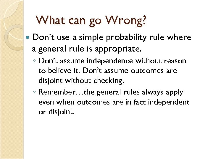 What can go Wrong? Don't use a simple probability rule where a general rule