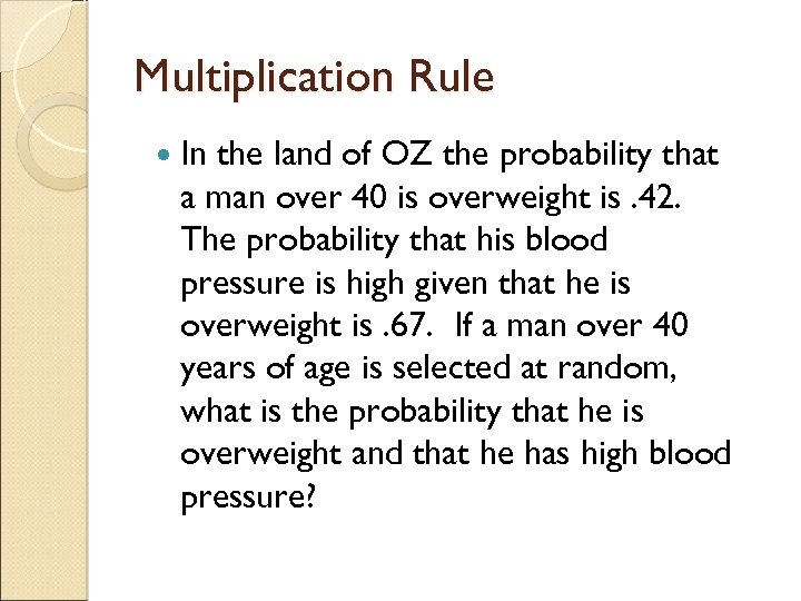 Multiplication Rule In the land of OZ the probability that a man over 40