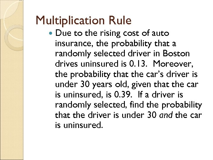 Multiplication Rule Due to the rising cost of auto insurance, the probability that a