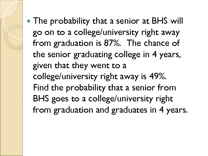 The probability that a senior at BHS will go on to a college/university