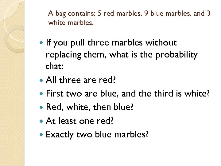 A bag contains: 5 red marbles, 9 blue marbles, and 3 white marbles. If