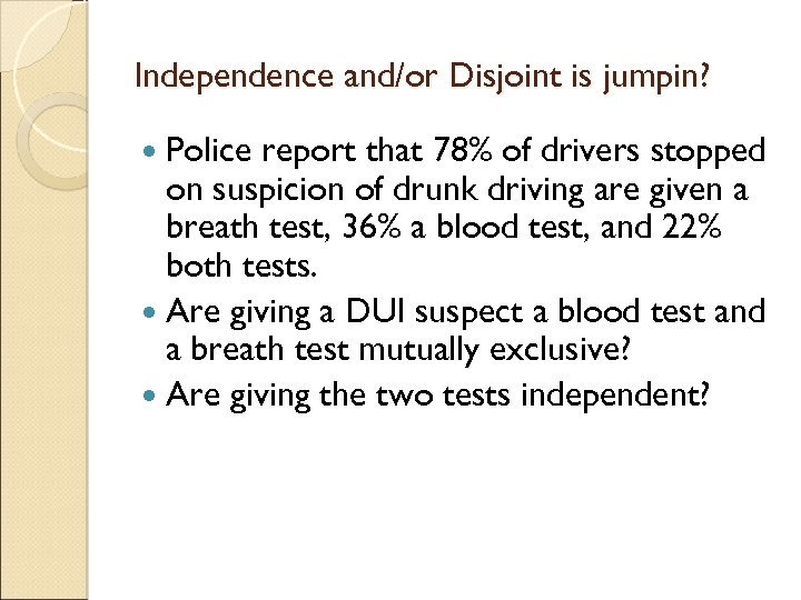 Independence and/or Disjoint is jumpin? Police report that 78% of drivers stopped on suspicion