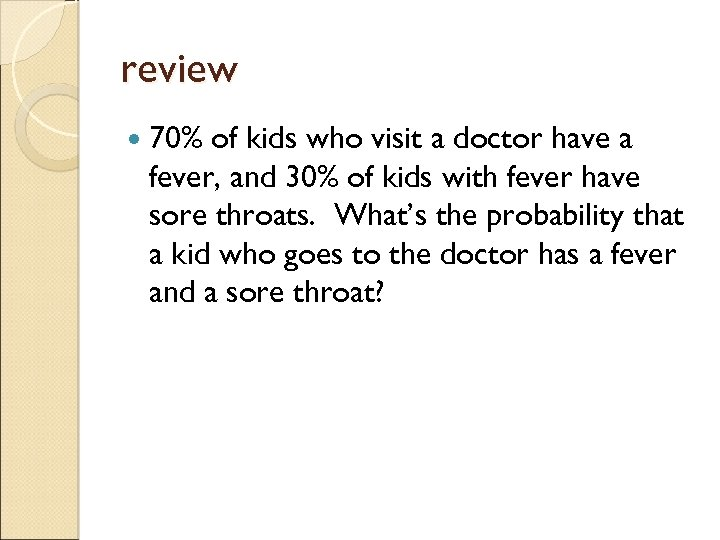 review 70% of kids who visit a doctor have a fever, and 30% of