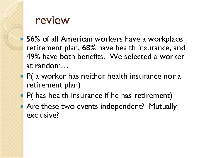 review 56% of all American workers have a workplace retirement plan, 68% have health