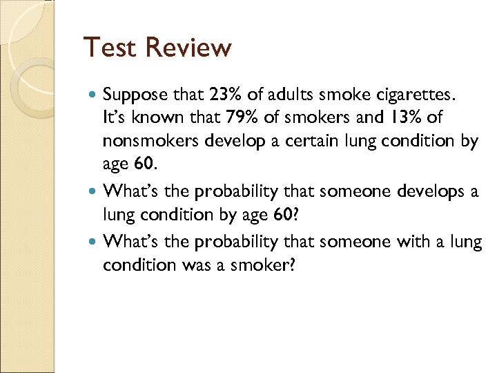 Test Review Suppose that 23% of adults smoke cigarettes. It's known that 79% of