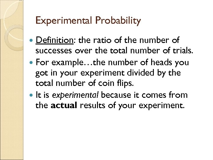 Experimental Probability Definition: the ratio of the number of successes over the total number
