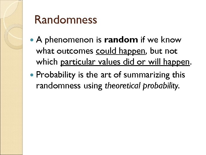 Randomness A phenomenon is random if we know what outcomes could happen, but not