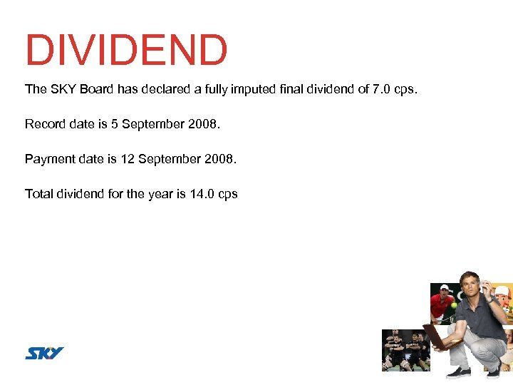 DIVIDEND The SKY Board has declared a fully imputed final dividend of 7. 0