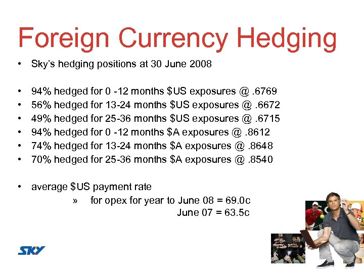Foreign Currency Hedging • Sky's hedging positions at 30 June 2008 • • •