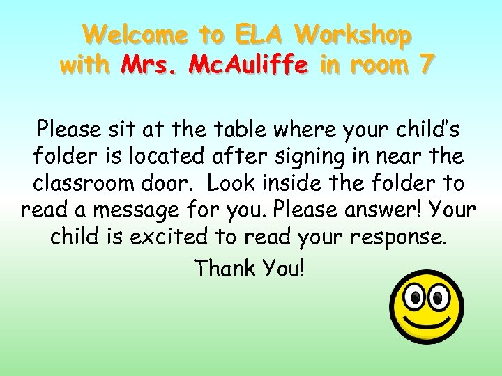 Welcome to ELA Workshop with Mrs. Mc. Auliffe in room 7 Please sit at