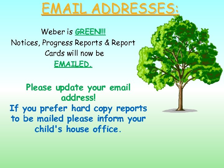 EMAIL ADDRESSES: Weber is GREEN!!! Notices, Progress Reports & Report Cards will now be