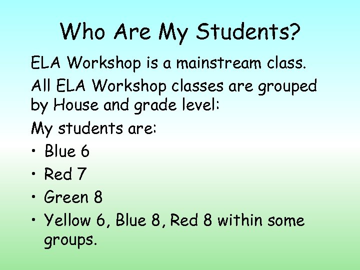 Who Are My Students? ELA Workshop is a mainstream class. All ELA Workshop classes