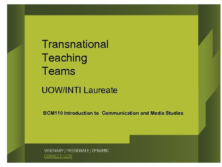 Transnational Teaching Teams UOW/INTI Laureate BCM 110 Introduction to Communication and Media Studies