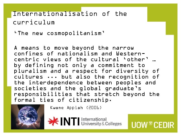 Internationalisation of the curriculum 'The new cosmopolitanism' A means to move beyond the narrow